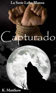 Capturado (Libro 9 de la serie Lobo Blanco)