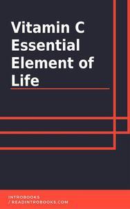 Vitamin C: Essential Element of Life