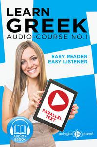 Learn Greek - Easy Reader | Easy Listener | Parallel Text Audio Course No. 1