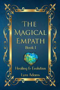 The Magical Empath: Healing & Evolution
