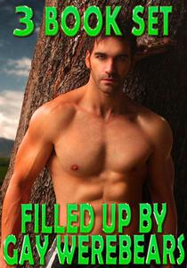 Filled Up By Gay WereBears - Box Set (Fucked Hard, MMM Menage, Double-Teamed, Creampie, Dom Sub, Paranormal WereBear Shifter, Rough Hardcore Explicit)