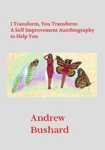 I Transform, You Transform: A Self Improvement Autobiography to Help You