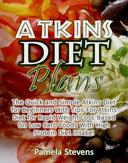 Atkins Diet Plans: The Quick and Simple Atkins Diet for Beginners With Tips For Atkins Diet for Rapid Weight Loss Based On Low Carb Foods With High Protein Diet Intake!