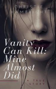 Vanity Can Kill:  Mine Almost Did