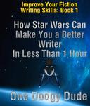 How Star Wars Can Make You a Better Writer in Less Than 1 Hour