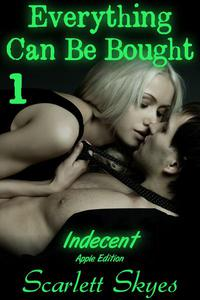 Everything Can Be Bought 1: Indecent (Apple Edition)