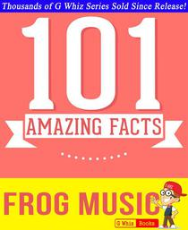 Frog Music - 101 Amazing Facts You Didn't Know