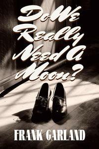 Do We Really Need A Moon?