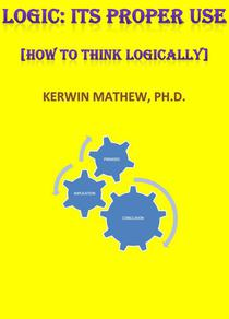 Logic: Its Proper Use [How To Think Logically]