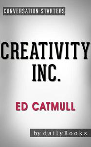 Creativity Inc.: by Ed Catmull | Conversation Starters