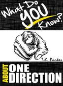 What Do You Know About One Direction? The Unauthorized Trivia Quiz Game Book About One Direction Facts