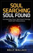 Soul Searching - Soul Found: Increasing Your Spiritual Energy And Self-Awareness