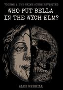Who Put Bella In The Wych Elm? Vol.1: The Crime Scene Revisited