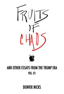 Fruits of Chaos: And Other Essays From the Trump Era