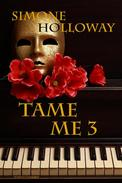 Tame Me 3 (The Billionaire's Submissive)