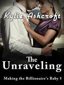 The Unraveling - Making the Billionaire's Baby 5