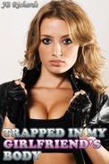 Trapped in my Girlfriend's Body (Gender Swap Erotica)