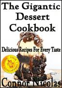 The Gigantic Dessert Cookbook: Delicious Recipes For Every Taste