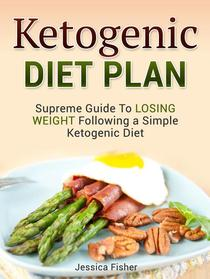 Ketogenic Diet Plan: Supreme Guide To Losing Weight Following a Simple Ketogenic Diet