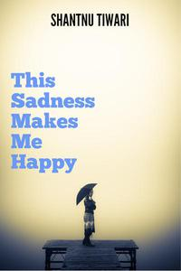 This Sadness Makes Me Happy