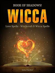 Wicca: Book of Shadows! Love Spells - Witchcraft & Wicca Spells.