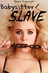 Babysitter / Slave (Bondage and Domination Erotica)