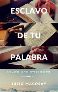Esclavo de tu Palabra — Volumen II: Estudios Expositivos Selectos