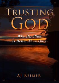 Trusting God - Why His Plan Is Better Than Ours