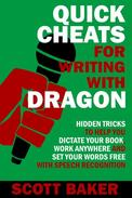 Quick Cheats for Writing With Dragon - Hidden Tricks to Help You Dictate Your Book, Work Anywhere and Set Your Words Free with Speech Recognition
