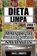 Dieta limpa, livro 1: mais de 30 receitas simples e saudáveis