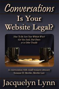 Is Your Website Legal? How To Be Sure Your Website Won't Get You Sued, Shut Down or in Other Trouble