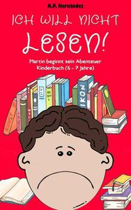 Ich will nicht lesen! Martin beginnt sein Abenteuer. Kinderbuch (6 - 7 Jahre)