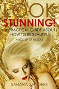 Look Stunning: A Practical Guide About How To Be Beautiful