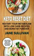 Keto Reset Diet:Restart Your Metabolism With Low Carb Recipes And Burn Fat Forever