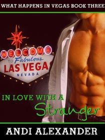 In Love with a Stranger (What Happens in Vegas, Book #3)