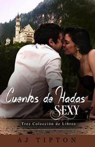 Cuentos de Hadas Sexy: Tres Colección de Libros