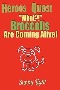 """""""What, Broccolis are Coming Alive?!"""""""