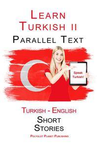 Learn Turkish II - Parallel Text - Easy Stories (Turkish - English)