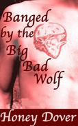 Banged by the Big Bad Wolf