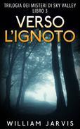 Verso l'ignoto : Trilogia dei misteri di Sky Valley Libro 3