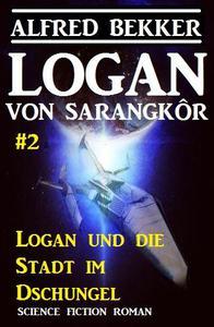 Logan von Sarangkôr #2: Logan und die Stadt im Dschungel