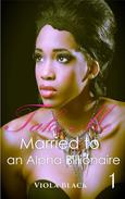 Married to an Alpha Billionaire 1: Take Me