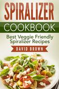 Spiralizer Cookbook: Best Veggie Friendly Spiralizer Recipes