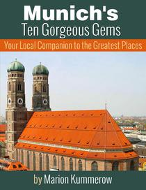 Munich's Ten Gorgeous Gems - Your Local Companion to the Greatest Places