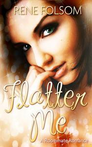 Flatter Me: A Roommate Romance