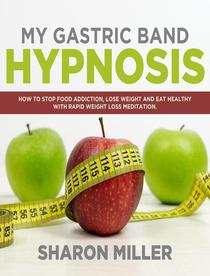 My Gastric Band Hypnosis: How to Stop Food Addiction, Lose Weight and Eat Healthy with Rapid Weight Loss Meditation