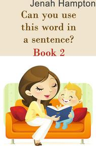 Can You Use This Word In A Sentence? (Lesson 2) (Illustrated Children's Book Ages 2-5)