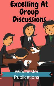 Excelling At Group Discussions: For Admissions to Educational and Institutions and Jobs