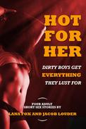 Hot for Her: Dirty Boys Get Everything They Lust For