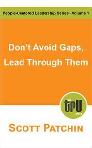 Don't Avoid Gaps, Lead Through Them